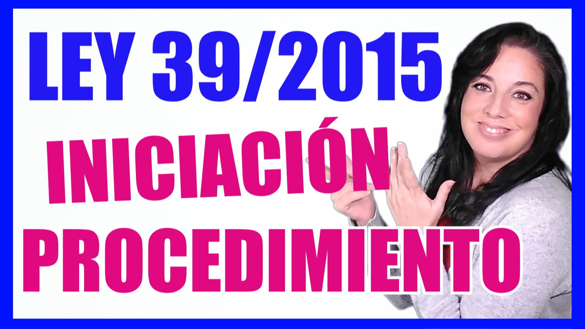 iniciación del procedimiento administrativo en la ley 39/2015